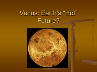 "Venus: Earth's ""Hot"" Future?"
