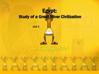 Egypt:  Study of a Great River Civilization