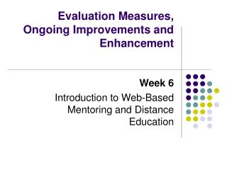 Evaluation Measures, Ongoing Improvements and Enhancement