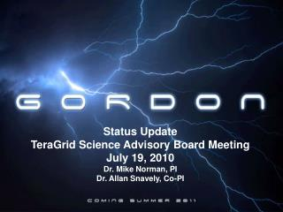 Status Update TeraGrid Science Advisory Board Meeting July 19, 2010 Dr. Mike Norman, PI