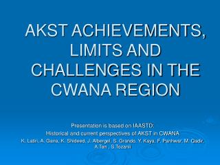 AKST ACHIEVEMENTS, LIMITS AND CHALLENGES IN THE CWANA REGION