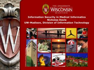 Information Security in Medical Informatics Nicholas Davis UW-Madison, Division of Information Technology