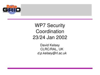 WP7 Security Coordination 23/24 Jan 2002