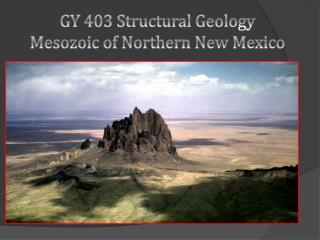 GY 403 Structural Geology Mesozoic of Northern New Mexico