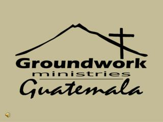 Groundwork Guatemala Ministry Building This is where you will be staying