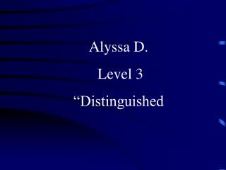 "Alyssa D.   Level 3  ""Distinguished"