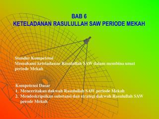 Standar Kompetensi Memahami keteladanan Rasulullah SAW dalam membina umat periode Mekah