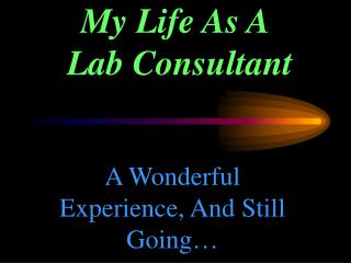 My Life As A  Lab Consultant
