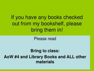 If you have any books checked out from my bookshelf, please bring them in!