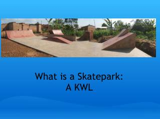 What is a Skatepark: A KWL