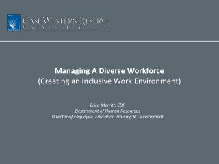 Managing A Diverse Workforce (Creating an Inclusive Work Environment)