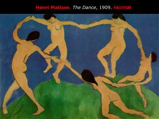 Henri Matisse , The Dance , 1909.  FAUVISM