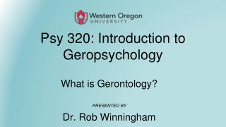 Psy 320: Introduction to Geropsychology
