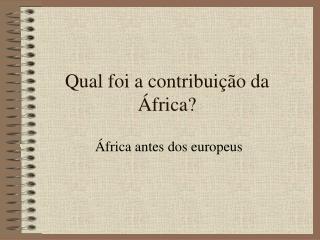 Qual foi a contribuição da África?