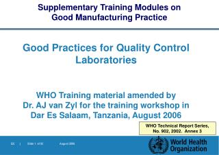 Good Practices for Quality Control  Laboratories WHO Training material amended by  Dr. AJ van Zyl for the training works