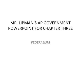 MR. LIPMAN'S AP GOVERNMENT POWERPOINT FOR CHAPTER THREE