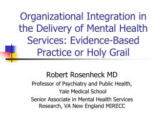 Robert Rosenheck MD Professor of Psychiatry and Public Health,  Yale Medical School