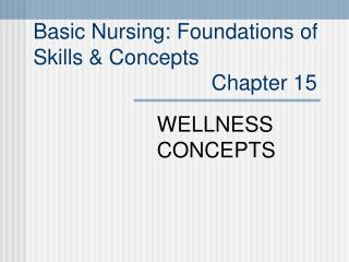 Basic Nursing: Foundations of  Skills  Concepts                               Chapter 15