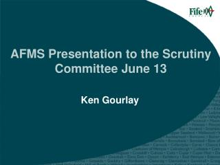 AFMS Presentation to the Scrutiny Committee June 13