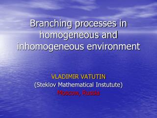 Branching processes in homogeneous and inhomogeneous environment