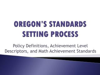 OREGON'S STANDARDS SETTING PROCESS