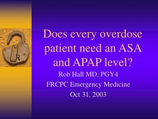 Does every overdose patient need an ASA and APAP level?