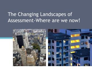 The Changing Landscapes of Assessment-Where are we now!