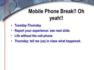 Mobile Phone Break!! Oh yeah!!