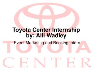 Toyota Center Internship by: Alli Wadley
