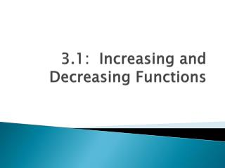 3.1:  Increasing and Decreasing Functions