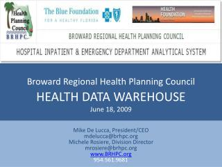 Broward Regional Health Planning Council  HEALTH DATA WAREHOUSE June 18, 2009