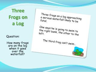 T hree Frogs on a Log