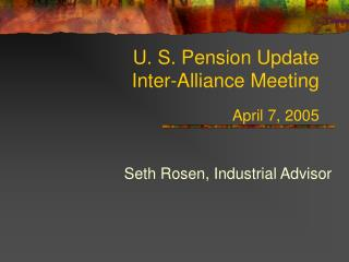 U. S. Pension Update Inter-Alliance Meeting April 7, 2005