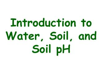 Introduction to Water, Soil, and Soil pH