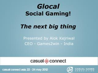 Glocal Social Gaming! The next big thing