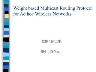 Weight based Multicast Routing Protocol for Ad hoc Wireless Networks