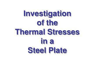 Investigation  of the  Thermal  Stresses in a  Steel Plate