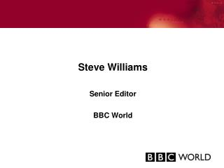 Steve Williams Senior Editor BBC World