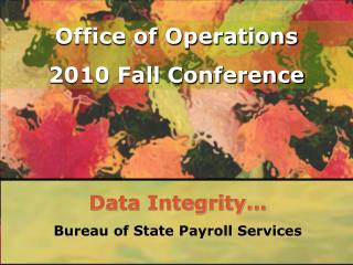 Data Integrity… Bureau of State Payroll Services
