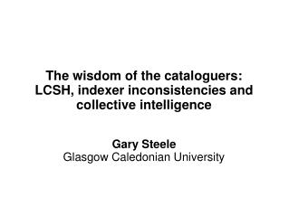 The wisdom of the cataloguers: LCSH, indexer inconsistencies and collective intelligence