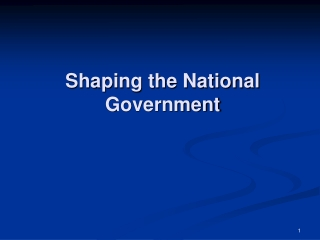 Shaping the National Government