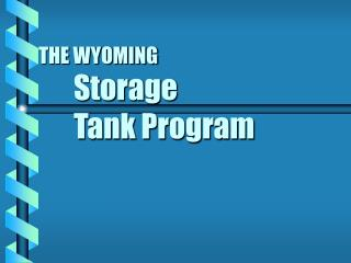 THE WYOMING Storage  		Tank Program
