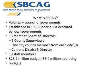 What is SBCAG? Voluntary council of governments Established in 1966 under a JPA executed