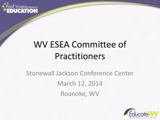 WV ESEA Committee of Practitioners