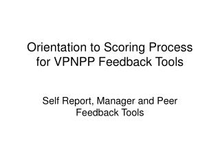 Orientation to Scoring Process for VPNPP Feedback Tools