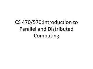 CS 470/570:Introduction to Parallel and Distributed Computing