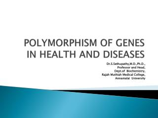 POLYMORPHISM OF GENES IN HEALTH AND DISEASES
