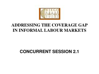 ADDRESSING THE COVERAGE GAP IN INFORMAL LABOUR MARKETS