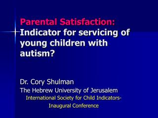 Parental Satisfaction:  Indicator for servicing of young children with autism?