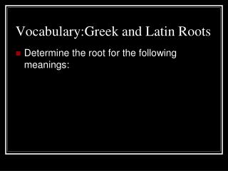 Vocabulary:Greek and Latin Roots